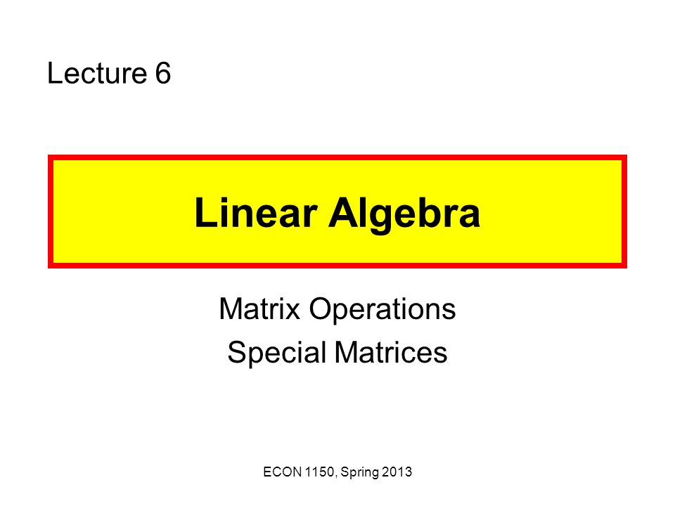 ECON 1150 Matrix Operations Special Matrices