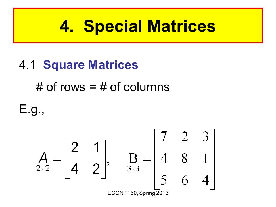 4. Special Matrices 4.1 Square Matrices # of rows = # of columns E.g.,