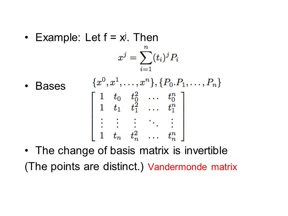 Example: Let f = xj. Then Bases. The change of basis matrix is invertible.
