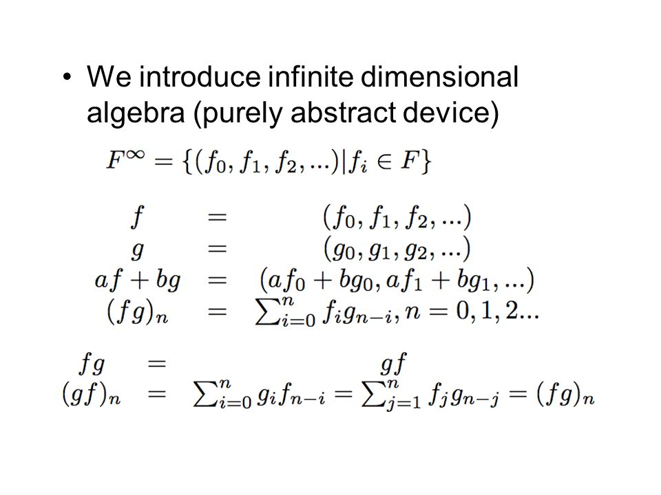 We introduce infinite dimensional algebra (purely abstract device)