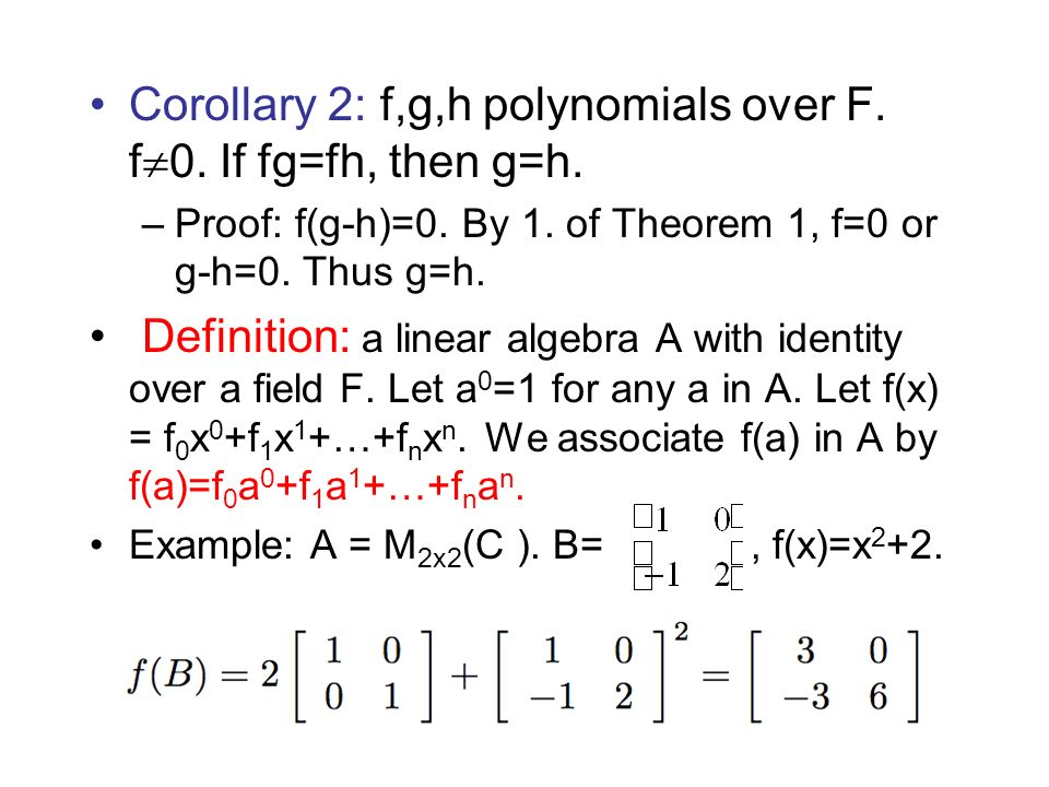 Corollary 2: f,g,h polynomials over F. f0. If fg=fh, then g=h.