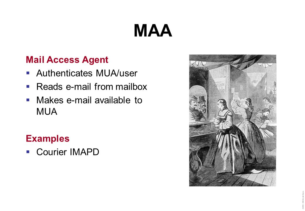 MAA Mail Access Agent Authenticates MUA/user Reads e-mail from mailbox