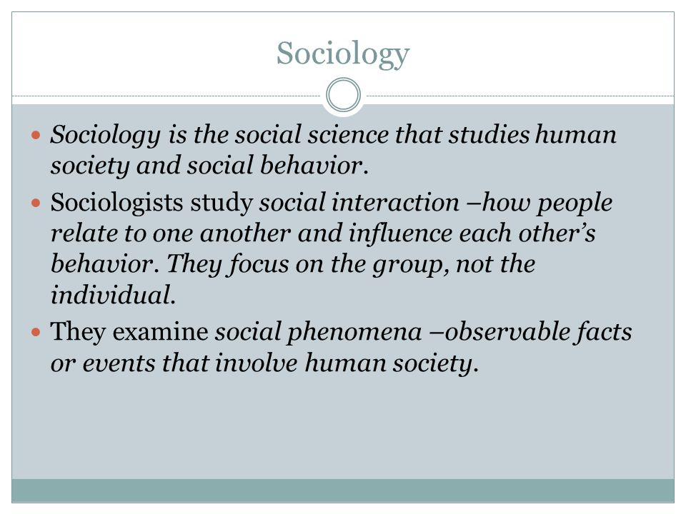 Sociology Sociology is the social science that studies human society and social behavior.