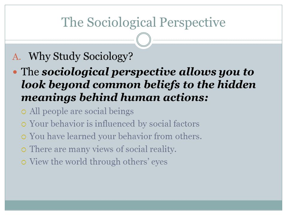sociologists study of human behavior and categorization of people Study human society and social behavior by examining the groups and social institutions that people form, as well as various social, religious, political, and business organizations.