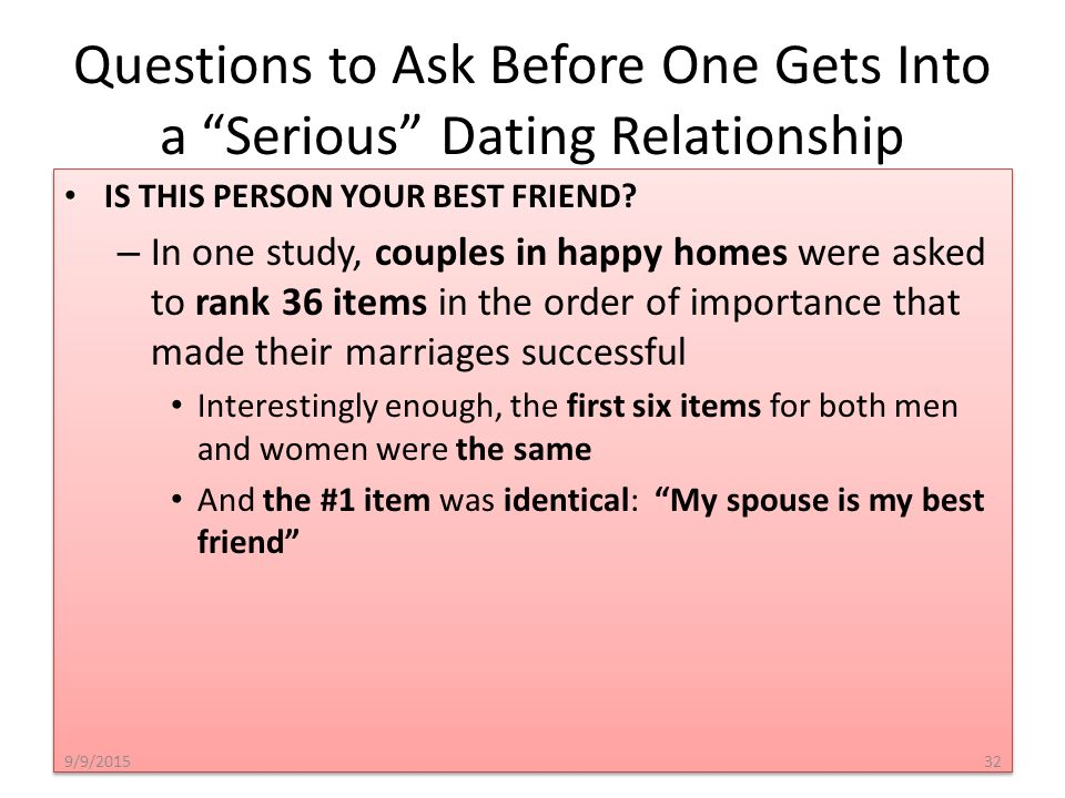 important questions to ask before dating someone Dating questions you should ask before you get engaged relationships questions expert, dr alice boyes menu start buy alice's books on amazon latest blog articles old posts (2008 to 2012) 11 dating questions to ask before you commit alice  attachment style shows a degree of continuity from childhood to adulthood if someone.