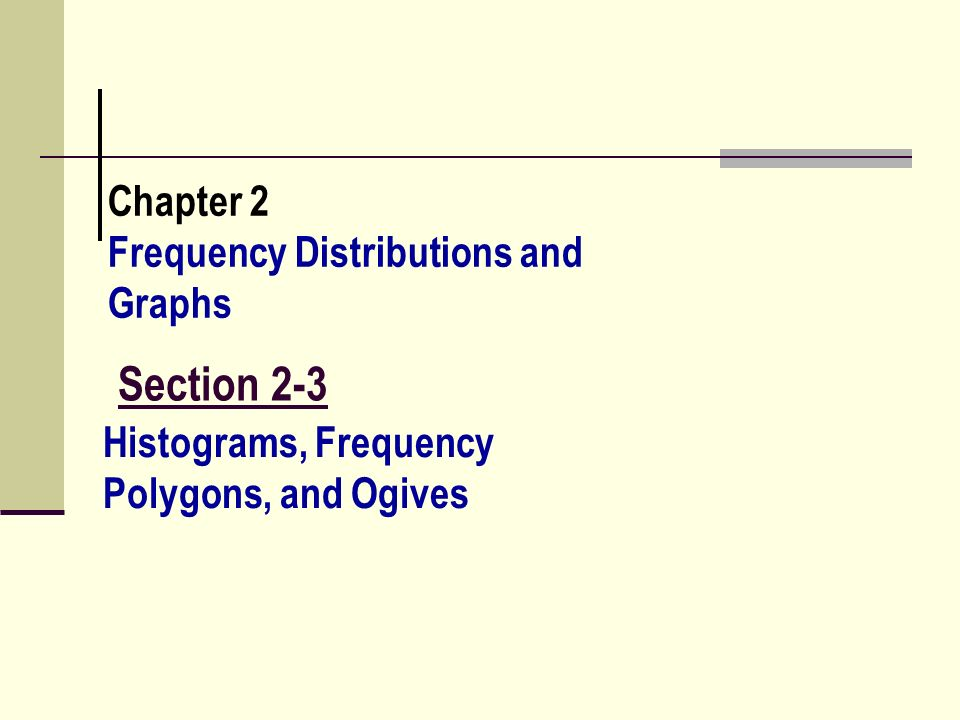 Section 2-3 Chapter 2 Frequency Distributions and Graphs