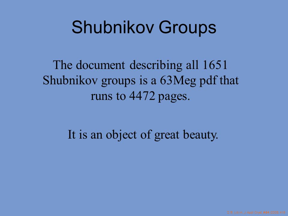Shubnikov Groups The document describing all 1651 Shubnikov groups is a 63Meg pdf that runs to 4472 pages.