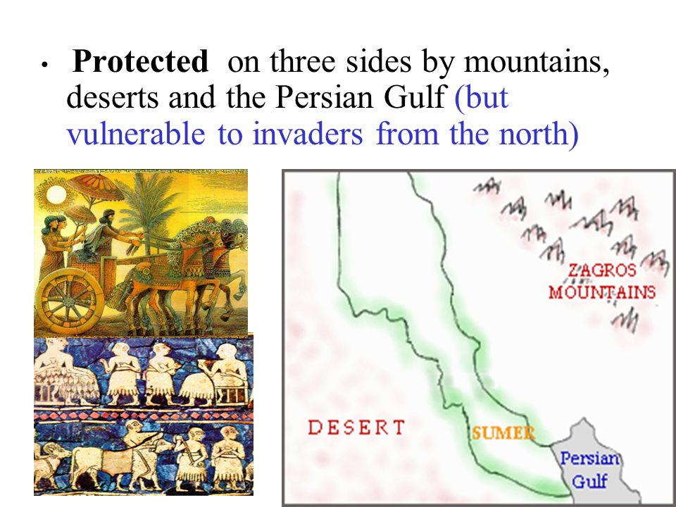 Protected on three sides by mountains, deserts and the Persian Gulf (but vulnerable to invaders from the north)