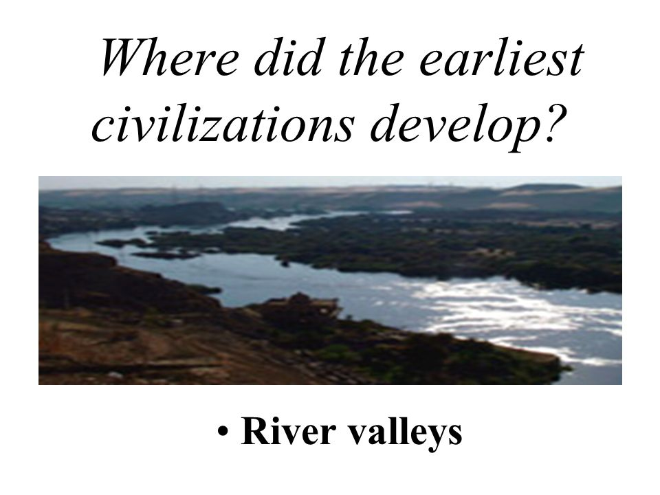 Where did the earliest civilizations develop