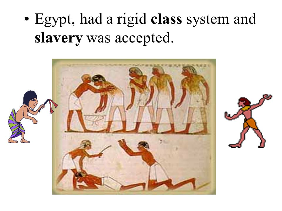 Egypt, had a rigid class system and slavery was accepted.