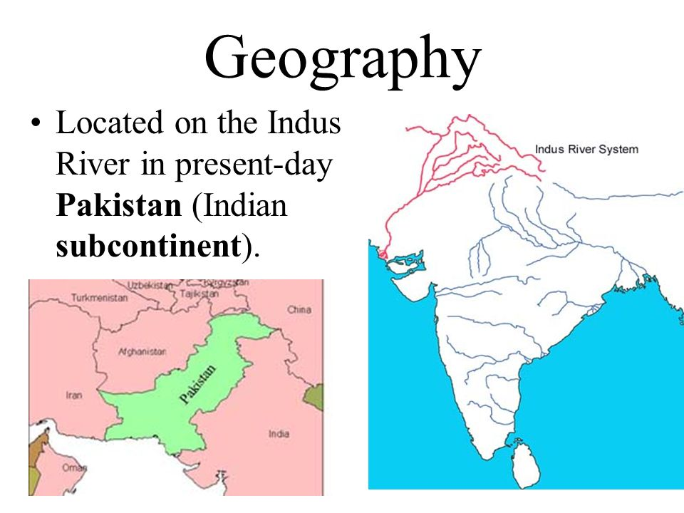 Geography Located on the Indus River in present-day Pakistan (Indian subcontinent).