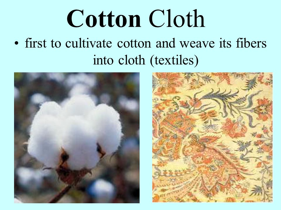 first to cultivate cotton and weave its fibers into cloth (textiles)