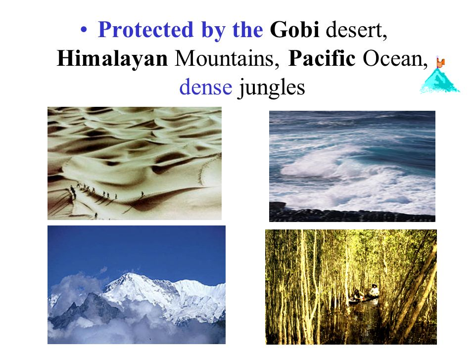 Protected by the Gobi desert, Himalayan Mountains, Pacific Ocean, dense jungles