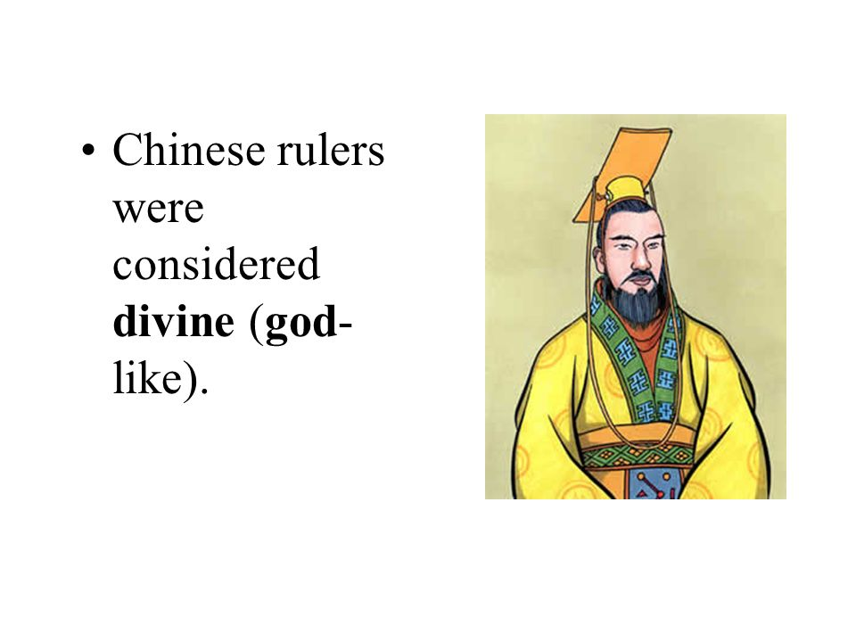 Chinese rulers were considered divine (god-like).