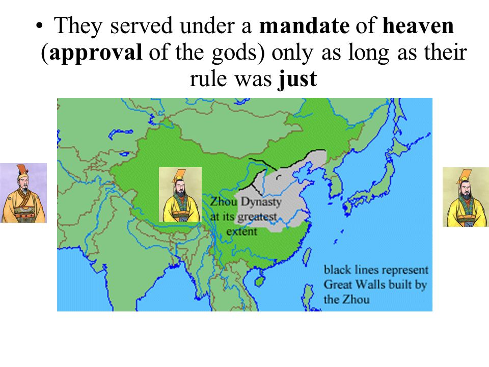 They served under a mandate of heaven (approval of the gods) only as long as their rule was just