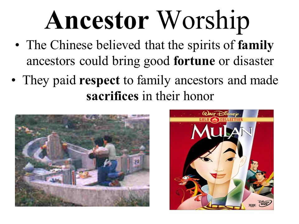 Ancestor Worship The Chinese believed that the spirits of family ancestors could bring good fortune or disaster.