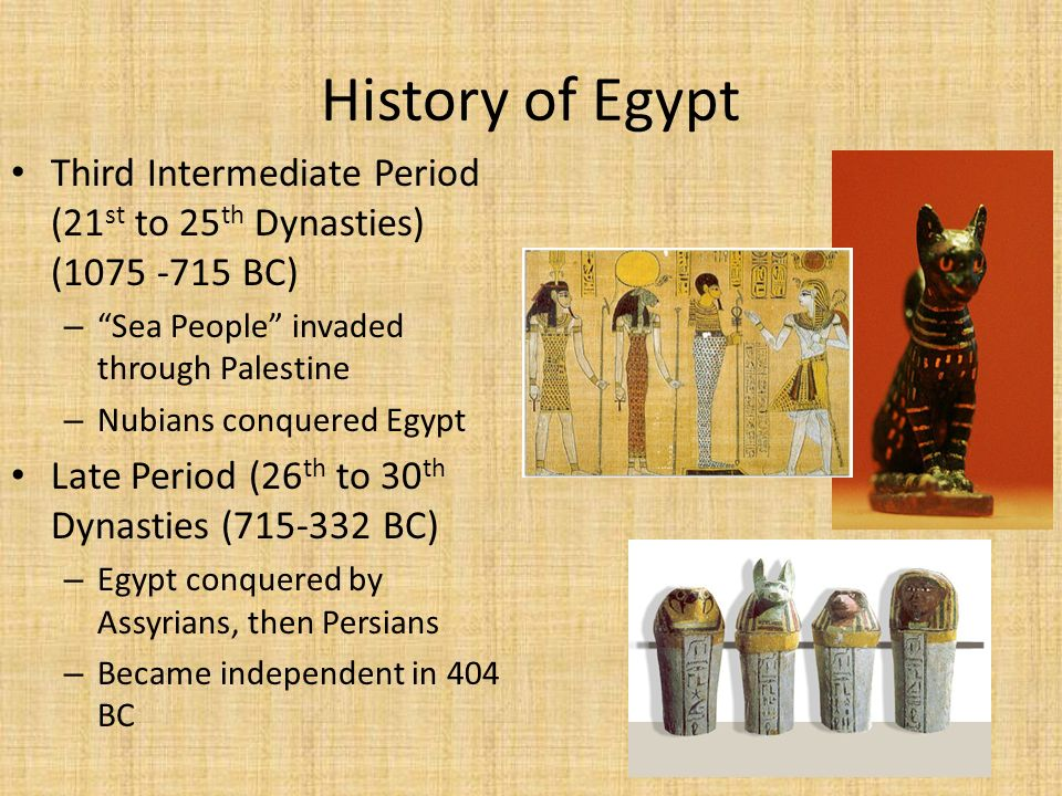 History of Egypt Third Intermediate Period (21st to 25th Dynasties) ( BC) Sea People invaded through Palestine.