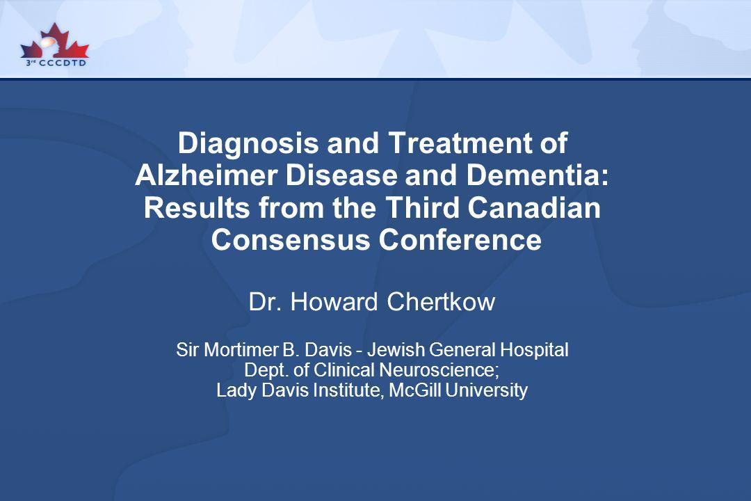 Diagnosis and Treatment of Alzheimer Disease and Dementia: Results from the Third Canadian Consensus Conference Dr.