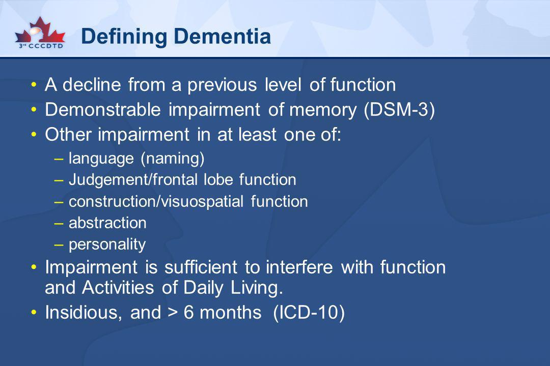 Defining Dementia A decline from a previous level of function