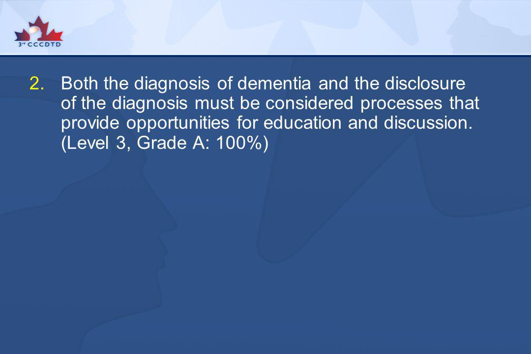 Both the diagnosis of dementia and the disclosure of the diagnosis must be considered processes that provide opportunities for education and discussion.