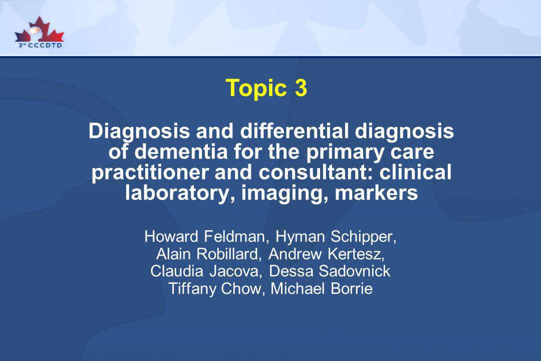 Topic 3Diagnosis and differential diagnosis of dementia for the primary care practitioner and consultant: clinical laboratory, imaging, markers.