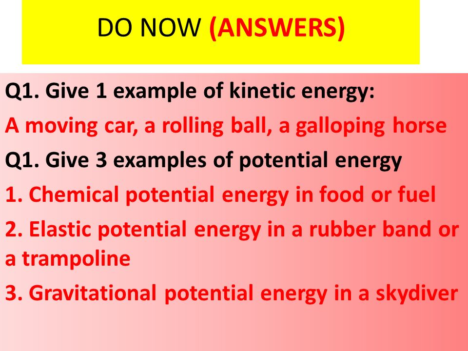 DO NOW Q1. Give 1 example of kinetic energy - ppt video online ...