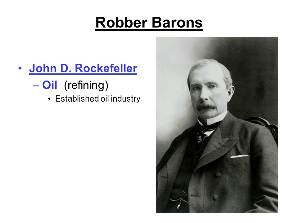 how was john d rockefeller a robber baron Robber baron: john d rockefeller john d rockefeller made his immense riches from monopolizing america's oil industry conspiring with refinery owners, he helped found what became known as the standard oil monopoly.