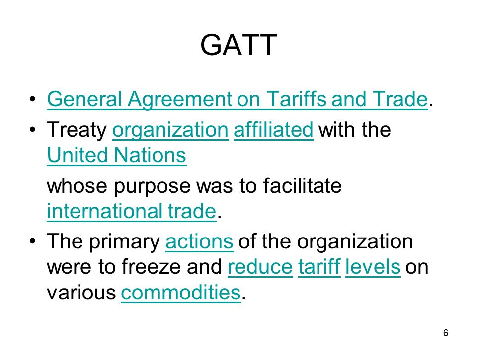 the general agreement and trade gatt The general agreement on tariffs and trade (gatt) is a catalyst for free trade the general agreement on tariffs and trade (gatt) was implemented to further regulate world trade to aide in the economic recovery following the war.