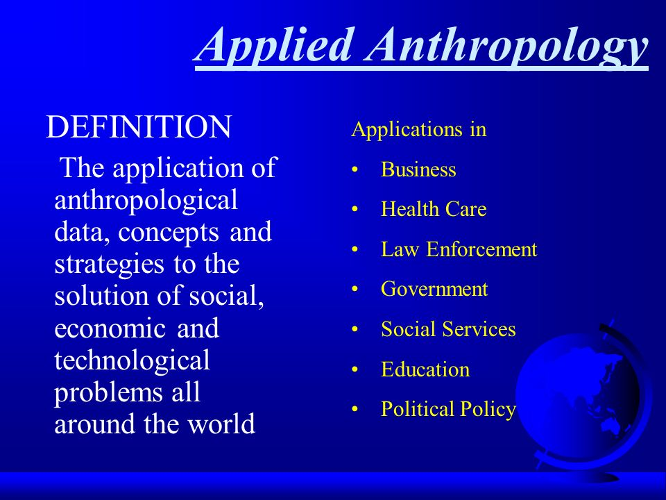application of applied anthropology Admps 2353 - applied anthropology of education this advanced  seminar explores practical applications of anthropology to educational programs .