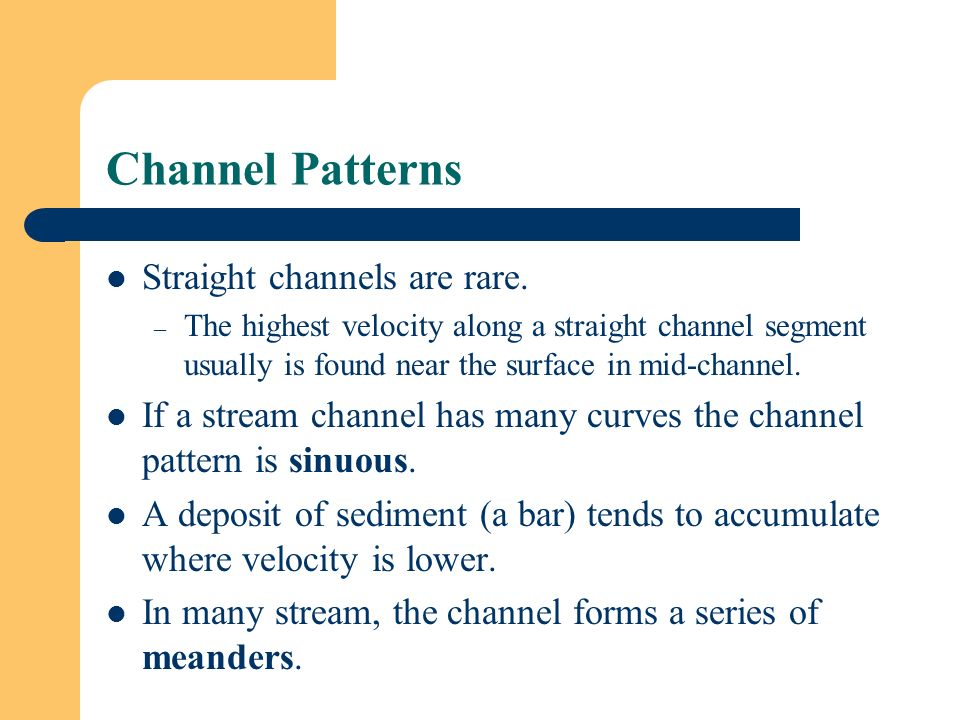 Channel Patterns Straight channels are rare.