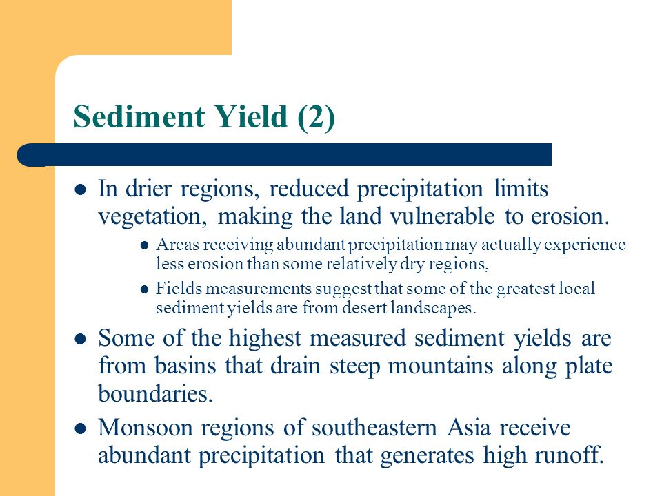 Sediment Yield (2) In drier regions, reduced precipitation limits vegetation, making the land vulnerable to erosion.