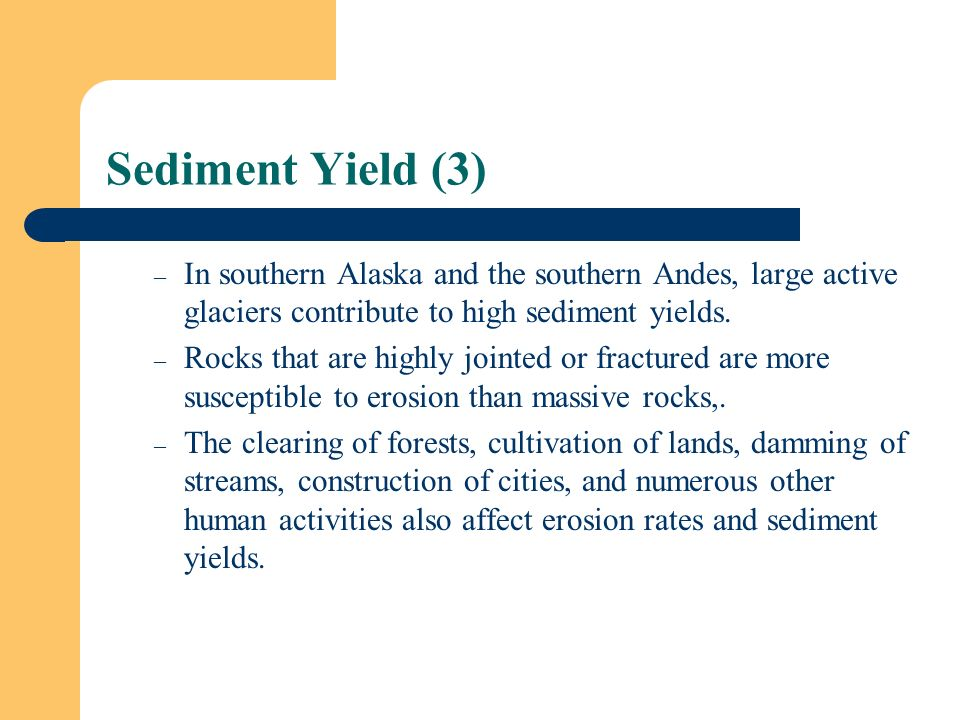 Sediment Yield (3) In southern Alaska and the southern Andes, large active glaciers contribute to high sediment yields.