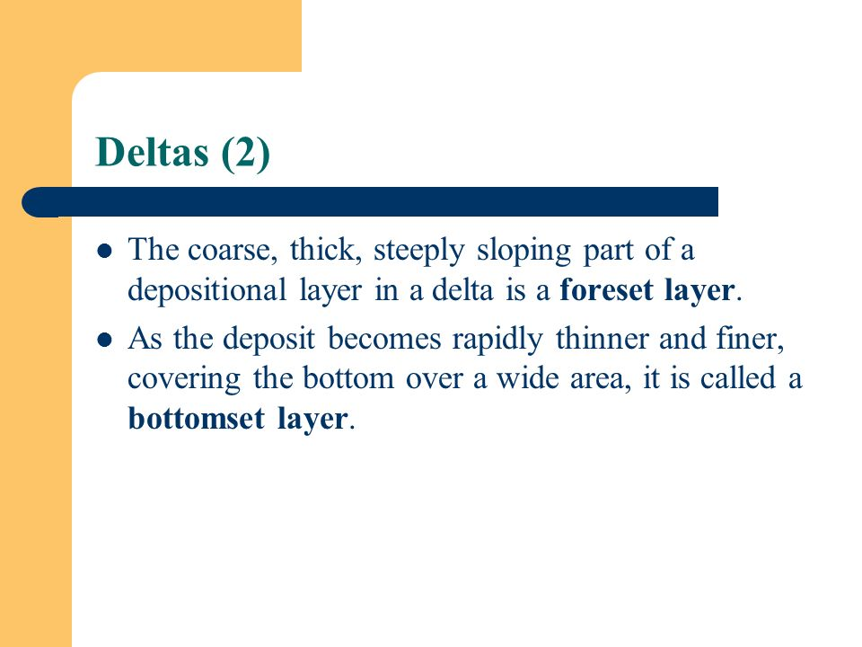 Deltas (2) The coarse, thick, steeply sloping part of a depositional layer in a delta is a foreset layer.
