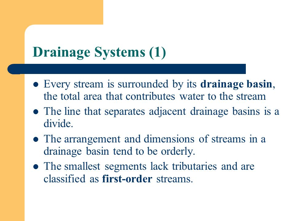 Drainage Systems (1) Every stream is surrounded by its drainage basin, the total area that contributes water to the stream.