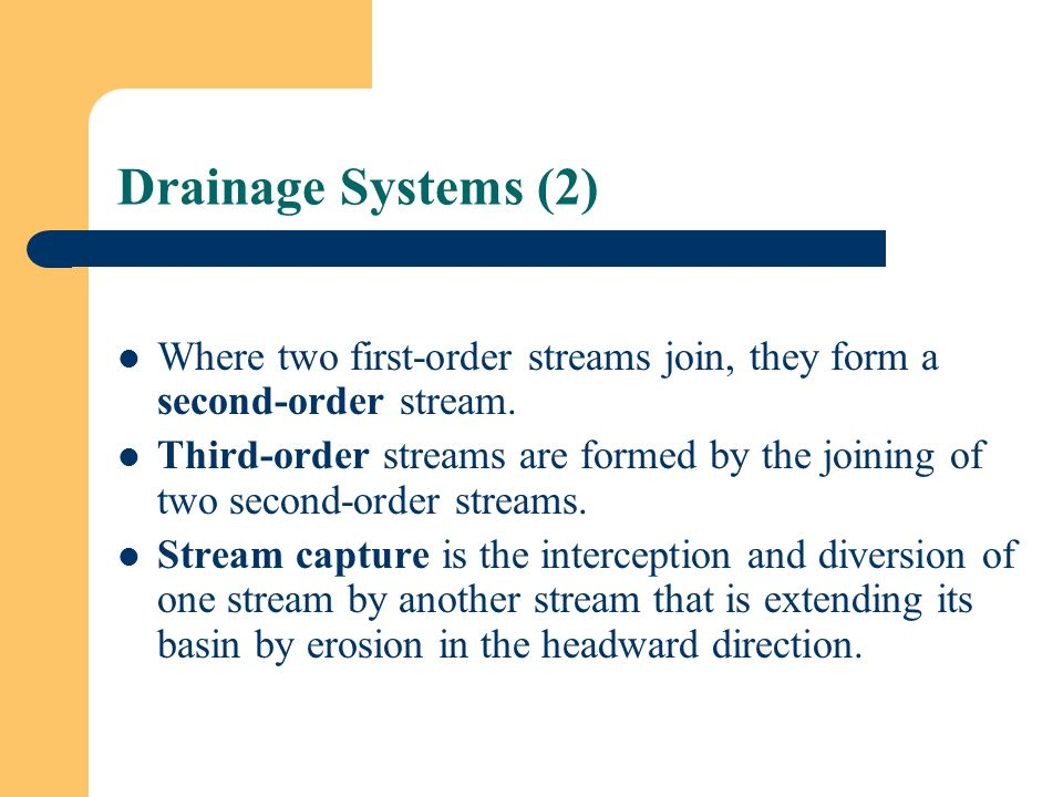 Drainage Systems (2) Where two first-order streams join, they form a second-order stream.