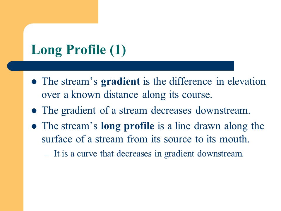 Long Profile (1) The stream's gradient is the difference in elevation over a known distance along its course.