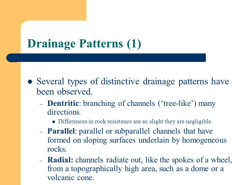 Drainage Patterns (1) Several types of distinctive drainage patterns have been observed.