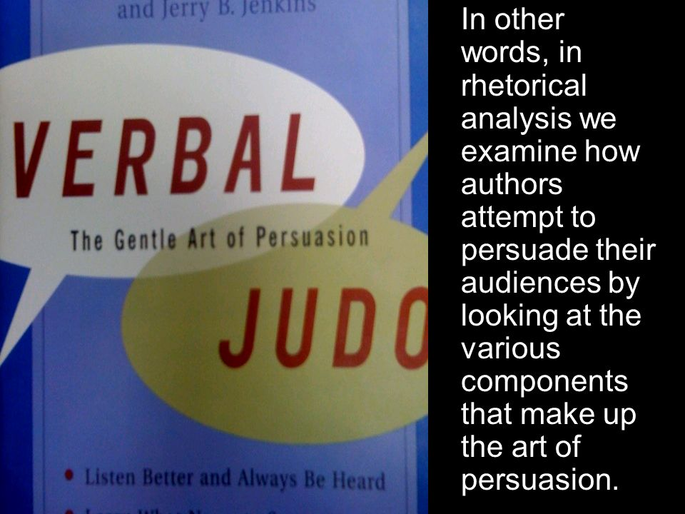 an analysis of the art of persuasion Aristotle's modes of persuasion should be at  more than 2000 years have passed since aristotle wrote the art of rhetoric but the modes of persuasion should be.