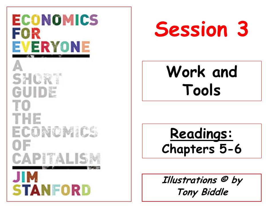 Session 3 Work and Tools Readings: Chapters 5-6 Illustrations © by