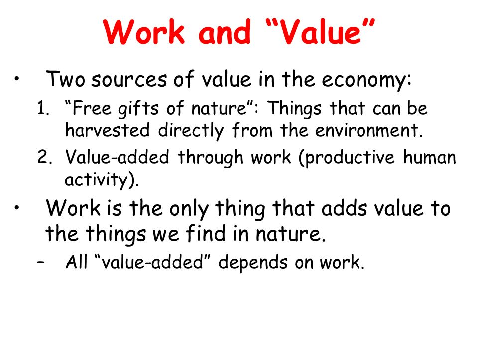 Work and Value Two sources of value in the economy: