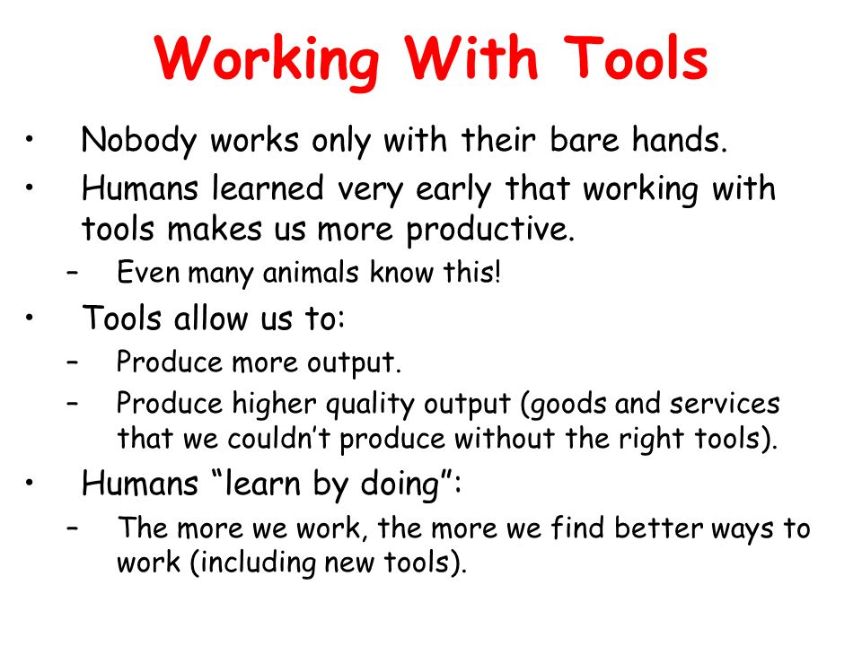 Working With Tools Nobody works only with their bare hands.