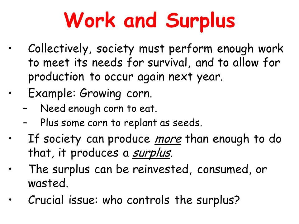 Work and SurplusCollectively, society must perform enough work to meet its needs for survival, and to allow for production to occur again next year.