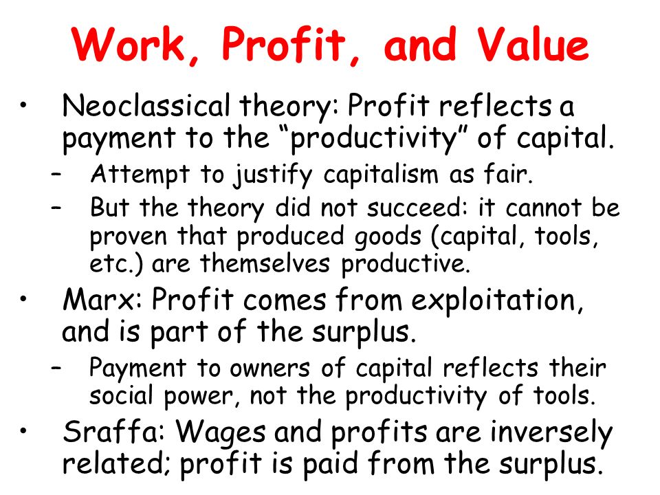 Work, Profit, and Value Neoclassical theory: Profit reflects a payment to the productivity of capital.