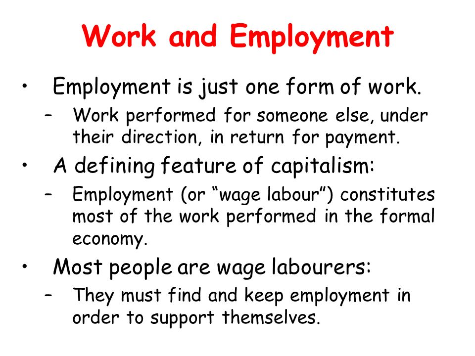Work and Employment Employment is just one form of work.