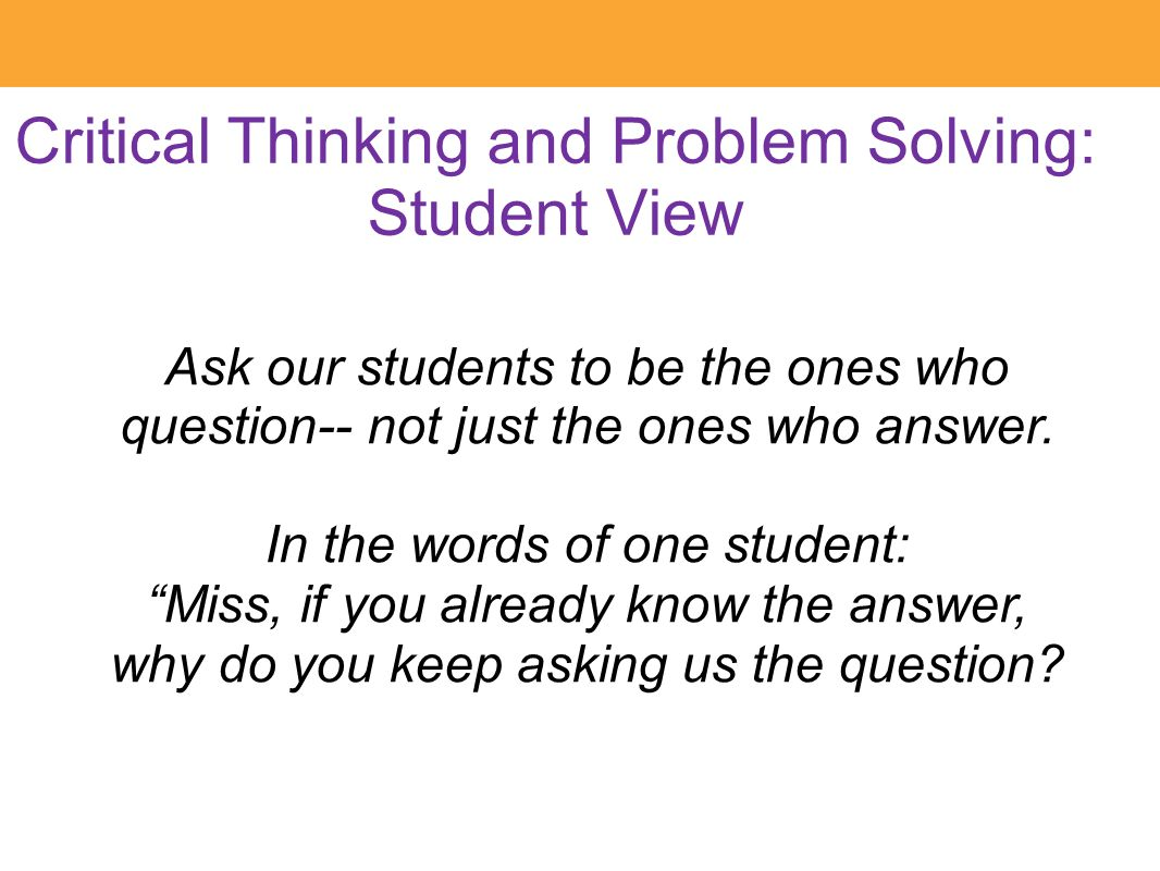 critical thinking and problem solving skills in the classroom Integrating critical thinking skills into the classroom warning: use links with at your own risk they take you to web pages off this site which crash some machines.