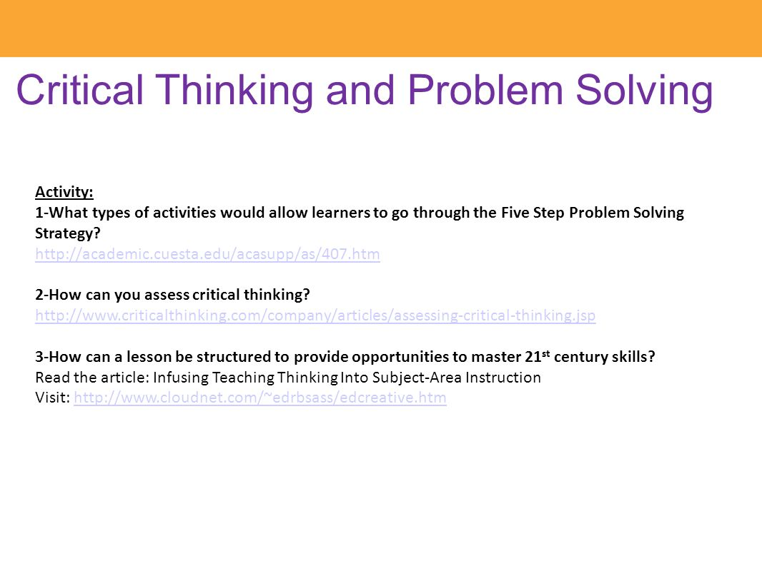 critical thinking and problem solving strategies Summaries and links for high-quality pages about improved thinking skills (creative, critical) and methods (for science, design, life) in education.