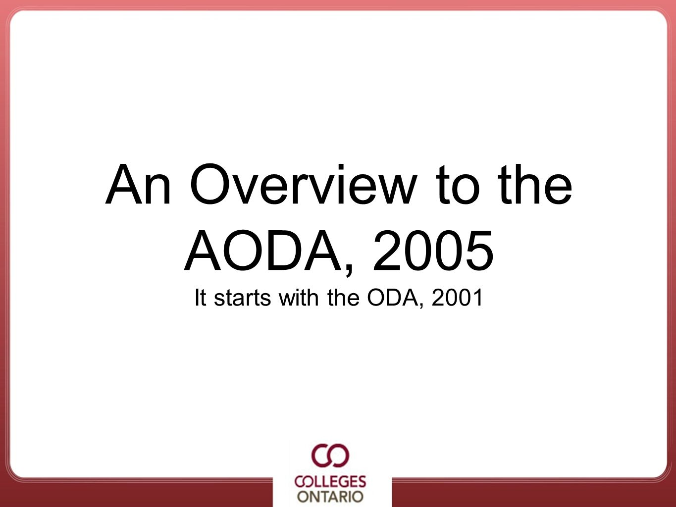 An Overview to the AODA, 2005 It starts with the ODA, 2001