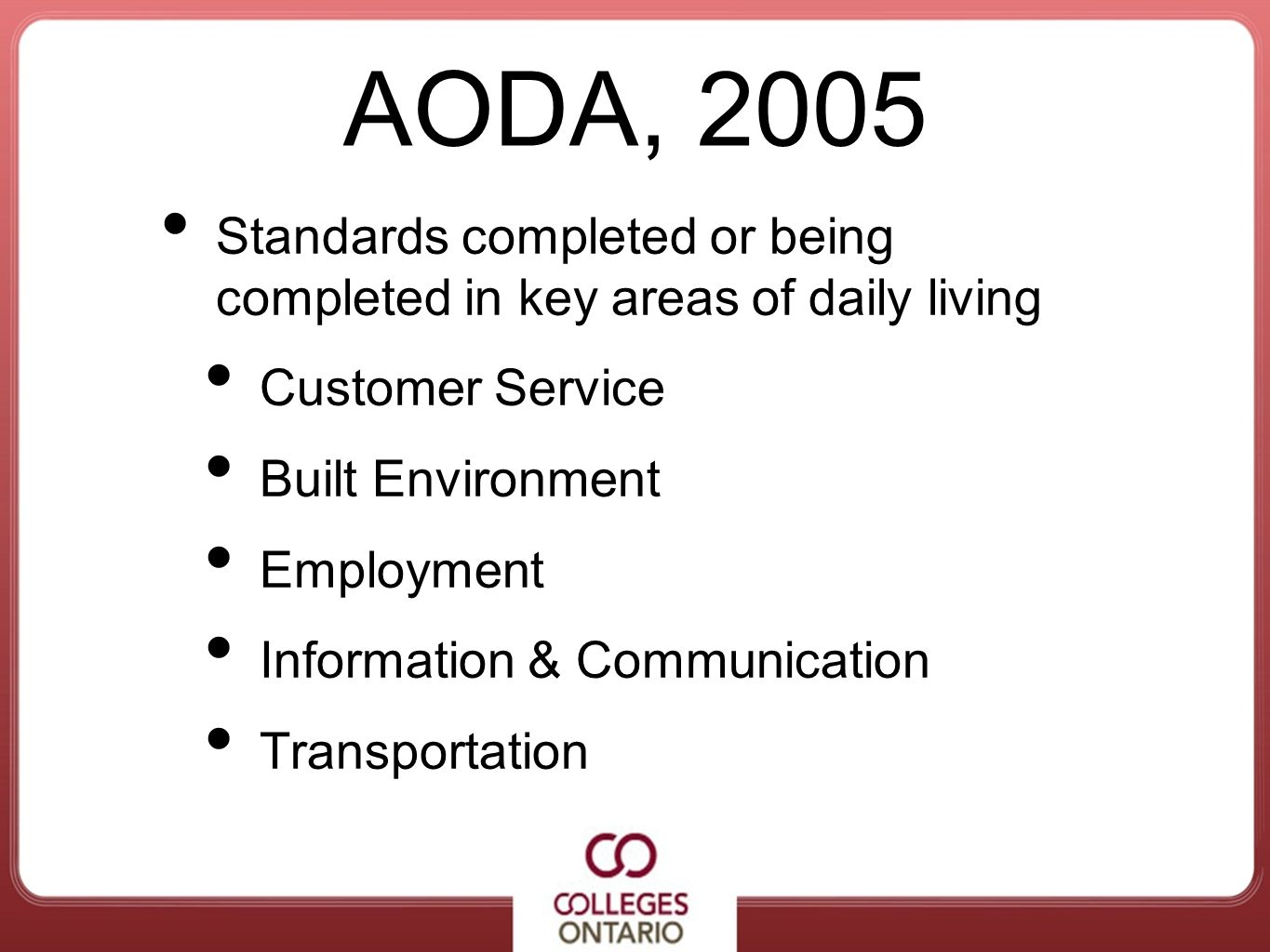 AODA, 2005Standards completed or being completed in key areas of daily living. Customer Service. Built Environment.