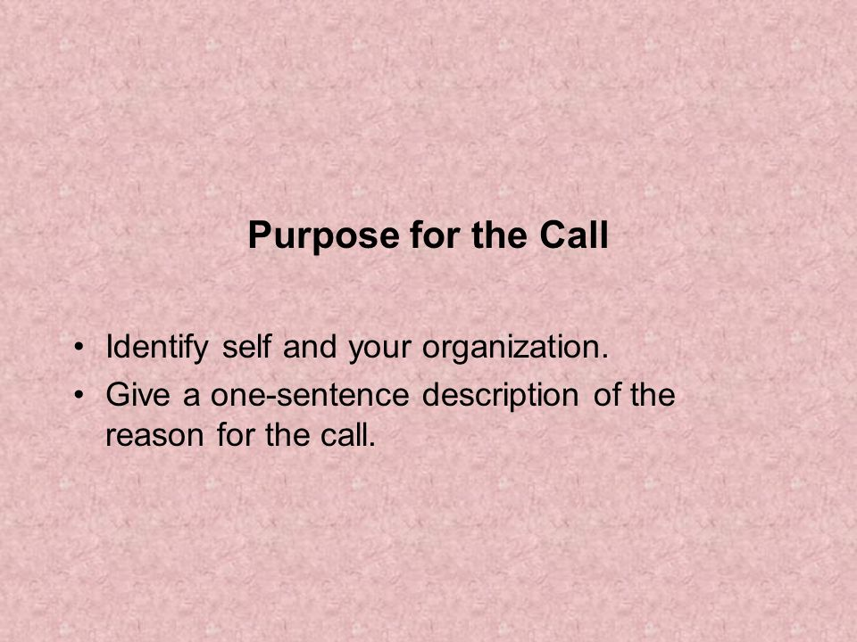 Purpose for the Call Identify self and your organization.