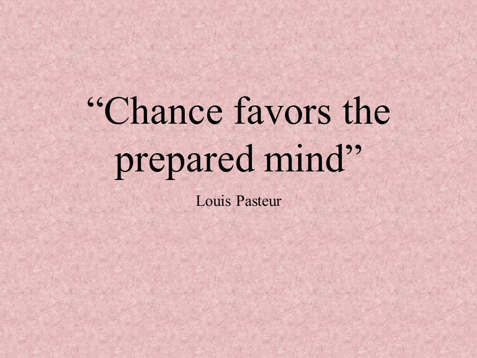 Chance favors the prepared mind